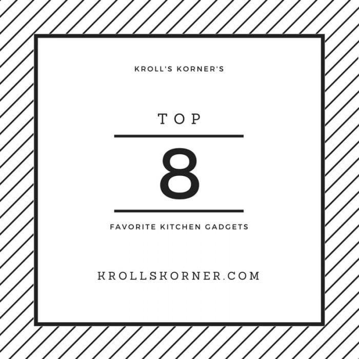 Kroll's Korner's Top 8 Favorite Kitchen Gadgets |Krollskorner.com