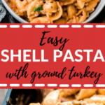 shell pasta with ground turkey in a white bowl